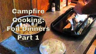 Campfire Cooking Part 1 Foil Dinners