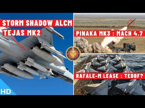 Indian Defence Updates : Storm Shadow on Tejas MK2,Rafale-M Lease,New Pinaka MK3,MWF DRDO-RR Engine