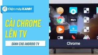 Cách cài trình duyệt Chrome lên tivi Android • Điện máy XANH