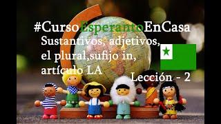 Curso Esperanto En Casa -2020, lección 2, sustantivos, adjetivos, el plural, sufijo in, artículo LA