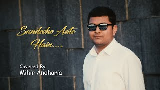 Sandese Aate Hai | Border | Cover by Mihir Andharia