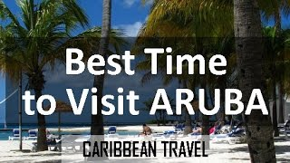 Best Time to Visit Aruba + Travel Tips