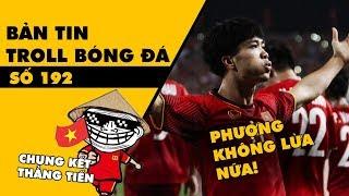 Bản tin Troll Bóng Đá số 192: Phượng không lừa nữa, Việt Nam vào chung kết sau 10 năm