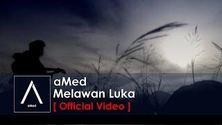 aMed - Melawan Luka (Official Music Video)