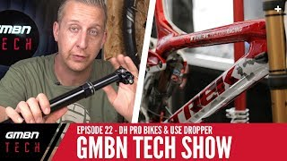 DH Pro Bikes, USE Dropper & New Sealant | GMBN Tech Show EP. 22