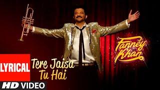 Tere Jaisa Tu Hai With Lyrics  FANNEY KHAN  Anil Kapoor Aishwarya Rai Bachchan Rajkummar Rao