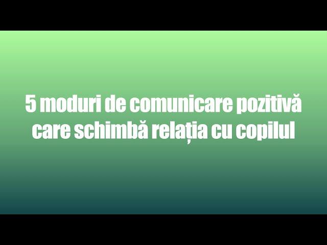 5 moduri de comunicare pozitivă cu copilul