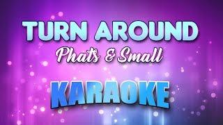Phats & Small - Turn Around (Karaoke version with Lyrics)