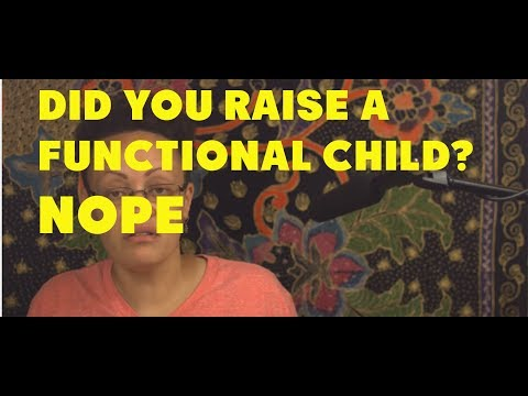 did-you-raise-a-highly-functional-kid-the-chances-are-you-didn-t-6-14