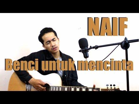 NAIF - BENCI UNTUK MENCINTA (COVER BY ALDHO)