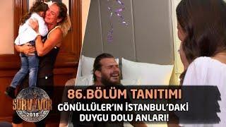 Gönüllüler'in İstanbul'daki duygu dolu anları!  | 86. Bölüm Tanıtımı |  Survivor 2018