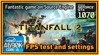 Titanfall 2 - i5 4690K & GTX 1070 - FPS Test and Settings