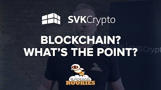 Blockchain?  Whats the point?