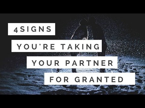 4 Signs That You Are Taking Your Partner for Granted