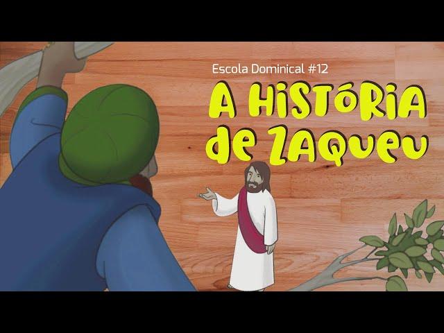 A história de Zaqueu (Escola Dominical #12)