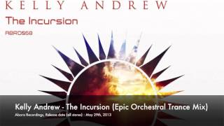 Kelly Andrew - The Incursion (Epic Orchestral Trance Mix) [Abora Recordings] OUT NOW!