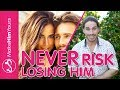 How To Never Risk Losing A Guy | DON'T say this 1 thing and you'll NEVER lose him!