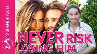 How To Never Risk Losing A Guy | DON
