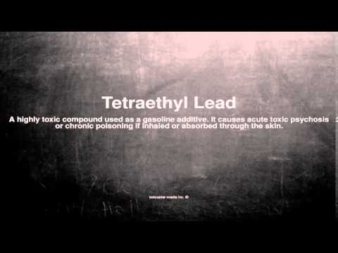 Medical vocabulary: What does Tetraethyl Lead mean