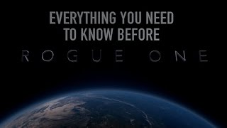 Everything You Need To Know Before Rogue One: A Star Wars Story