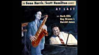I Fall In Love Too Easily - Gene Harris / Scott Hamilton Quintet