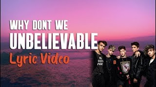 Why Don't We - Unbelievable (Lyrics) 🤯