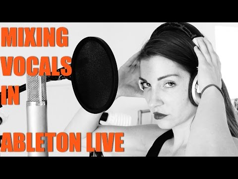 Mixing Vocals in Ableton Live - Creating a Great Vocal Chain