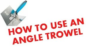 HOW TO USE AN ANGLE TROWEL PLASTERING INSIDE CORNERS