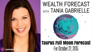 Taurus Full Moon Astrology Numerology Forecast Tania Gabrielle: October 27, 2015