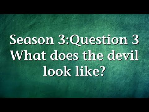 S3Q3. What does the devil look like?