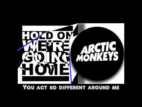 Arctic Monkeys - Hold On We're Going Home (Lyrics)