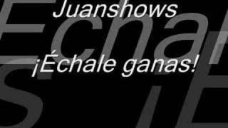 Juanshows. Echale ganas