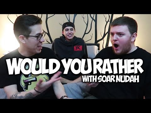 WOULD YOU RATHER with SOAR NUDAH