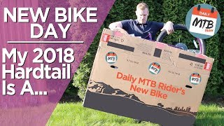 My New 2018 Budget Aggressive Hardtail  New Bike Day Part 1!