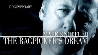 Mark Knopfler - The Ragpicker's Dream: A Documentary (OFFICIAL)