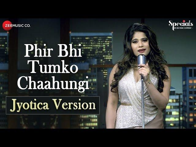 Phir Bhi Tumko Chaahungi – Jyotica Version | Jyotica Tangri | Specials by Zee Music Co.