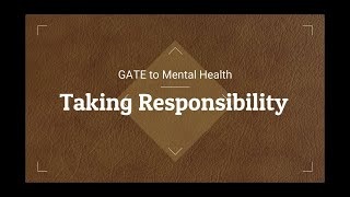 GATE to Mental Health | Taking Responsibility | Happiness