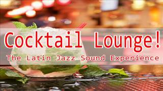 Cocktail Lounge Music - The Latin Jazz Sound Experience