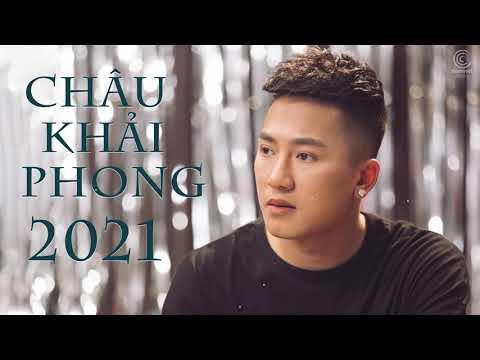 Châu Khải Phong 2021 - Tuyển Tập Những Ca Khúc Nhạc Trẻ Hay Nhất Của Châu Khải Phong 2021