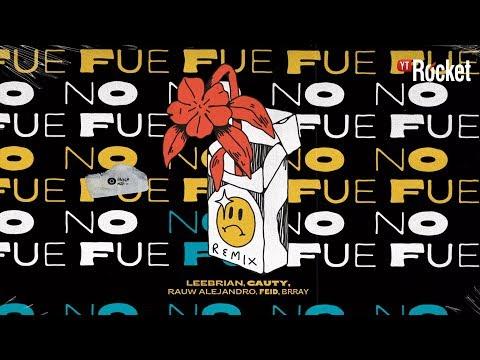 Leebrian – No Fue (Remix) (Letra) ft. Cauty, Rauw Alejandro, Feid, Brray