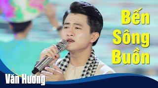 Bến Sông Buồn - Văn Hương | Nhạc Vàng Bolero 2018 [MV HD]