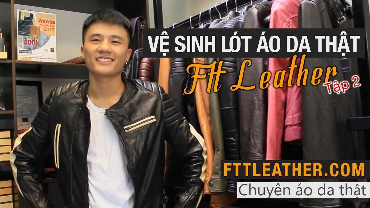 Cách giặt áo da thật – Tập 2 Vệ sinh lót – FTT leather