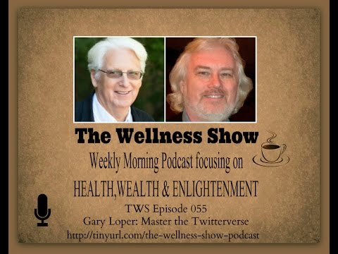 Gary Loper The Twitterverse The Wellness Show ep 55