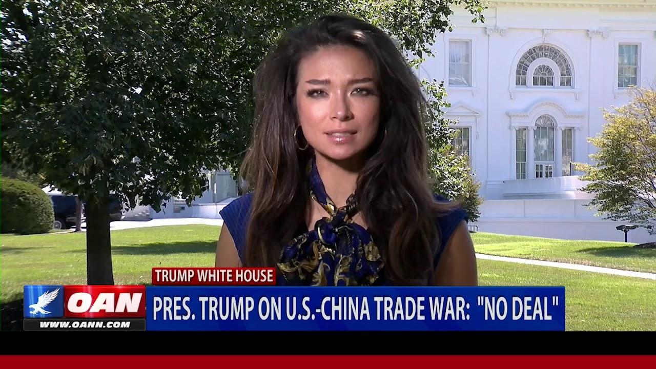 "OAN President Trump on U.S.-China trade war:  ""No Deal"""