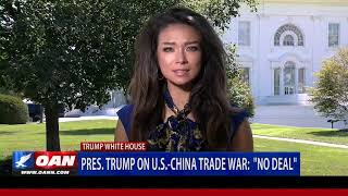 "President Trump on U.S.-China trade war:  ""No Deal"""