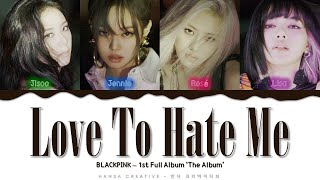 BLACKPINK - 'Love To Hate Me' Lyrics Color Coded