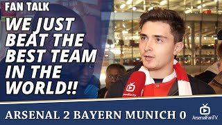 We Just Beat The Best Team In The World!!  | Arsenal 2 Bayern Munich 0