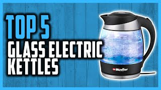 Best Glass Electric Kettle in 2021 [ Top 5 Glass Electric Kettle for Tea Coffee and More ]
