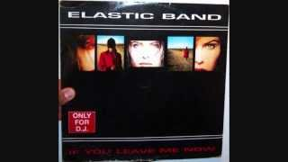 Elastic Band - If you leave me now (1992 Original remix)