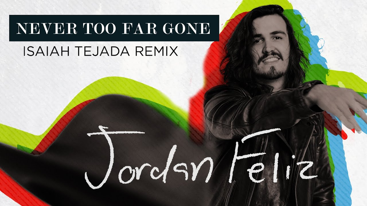 Jordan Feliz - Never Too Far Gone (Isaiah Tejada Remix)